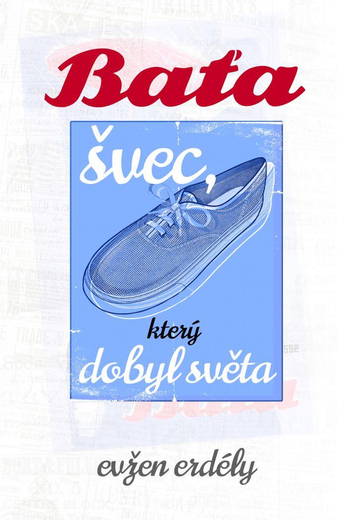 Baťa, svec který dobyl světa  - book cover/design